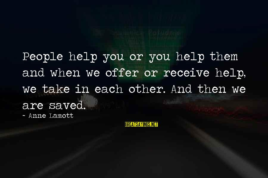 Good Iranian Sayings By Anne Lamott: People help you or you help them and when we offer or receive help, we