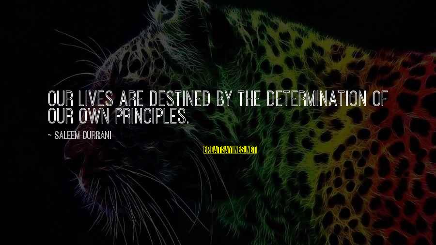 Good Iranian Sayings By Saleem Durrani: Our lives are destined by the determination of our own principles.