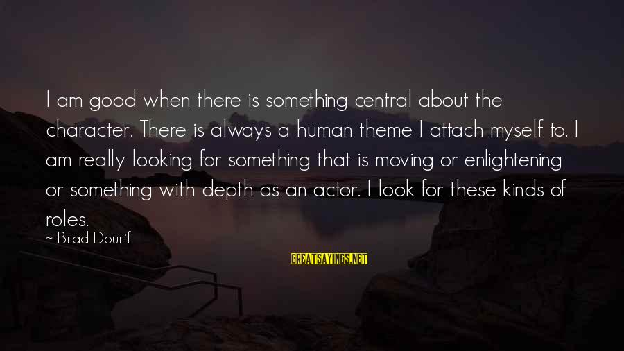 Good Looking Sayings By Brad Dourif: I am good when there is something central about the character. There is always a