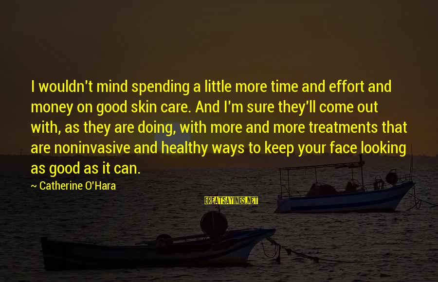 Good Looking Sayings By Catherine O'Hara: I wouldn't mind spending a little more time and effort and money on good skin