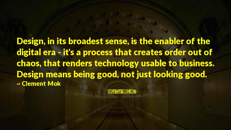 Good Looking Sayings By Clement Mok: Design, in its broadest sense, is the enabler of the digital era - it's a