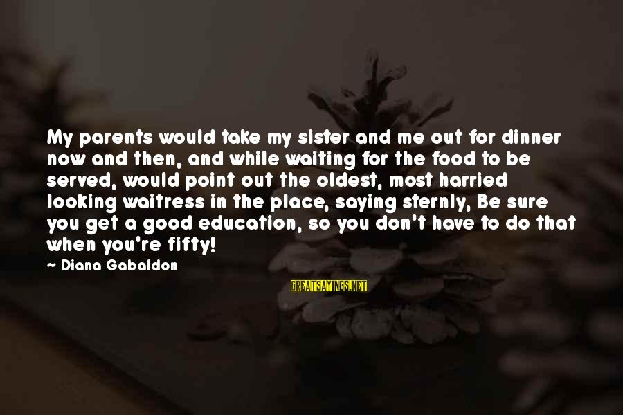 Good Looking Sayings By Diana Gabaldon: My parents would take my sister and me out for dinner now and then, and