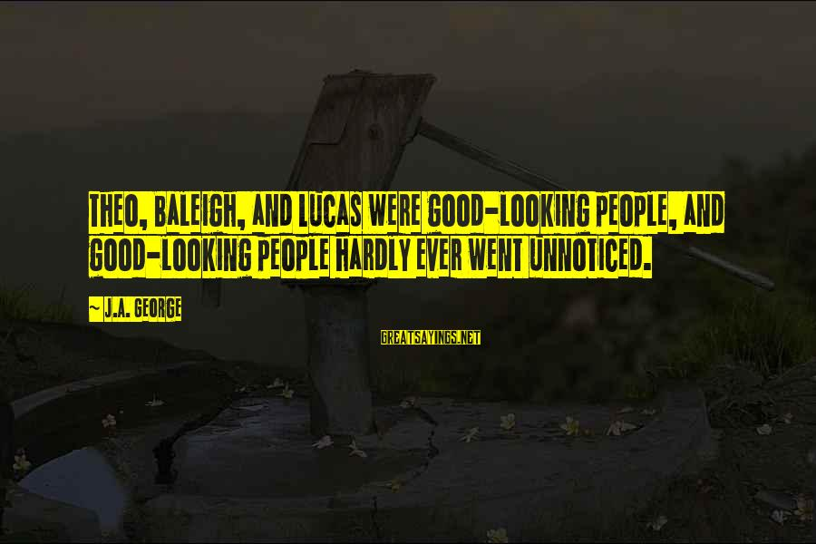 Good Looking Sayings By J.A. George: Theo, Baleigh, and Lucas were good-looking people, and good-looking people hardly ever went unnoticed.