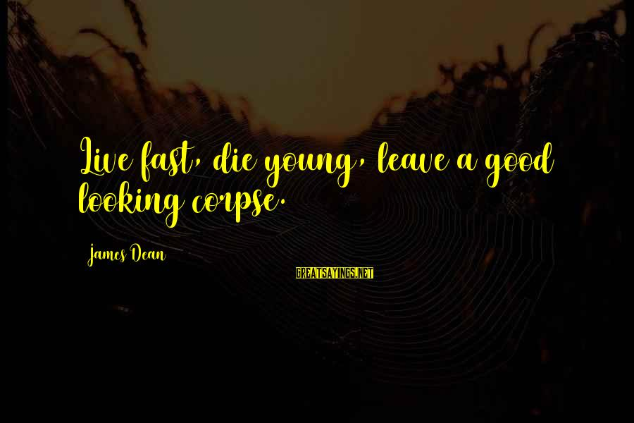 Good Looking Sayings By James Dean: Live fast, die young, leave a good looking corpse.