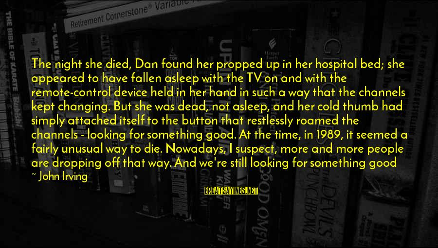 Good Looking Sayings By John Irving: The night she died, Dan found her propped up in her hospital bed; she appeared