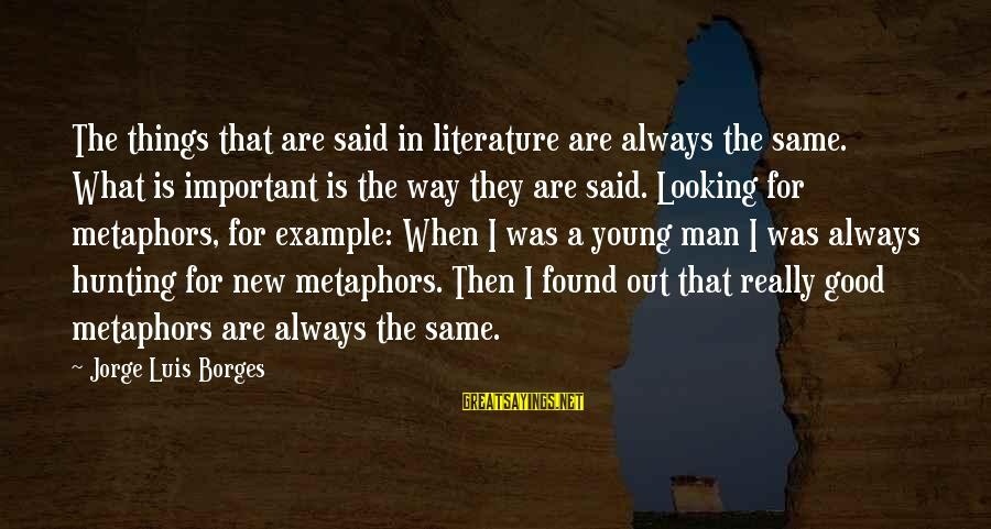 Good Looking Sayings By Jorge Luis Borges: The things that are said in literature are always the same. What is important is