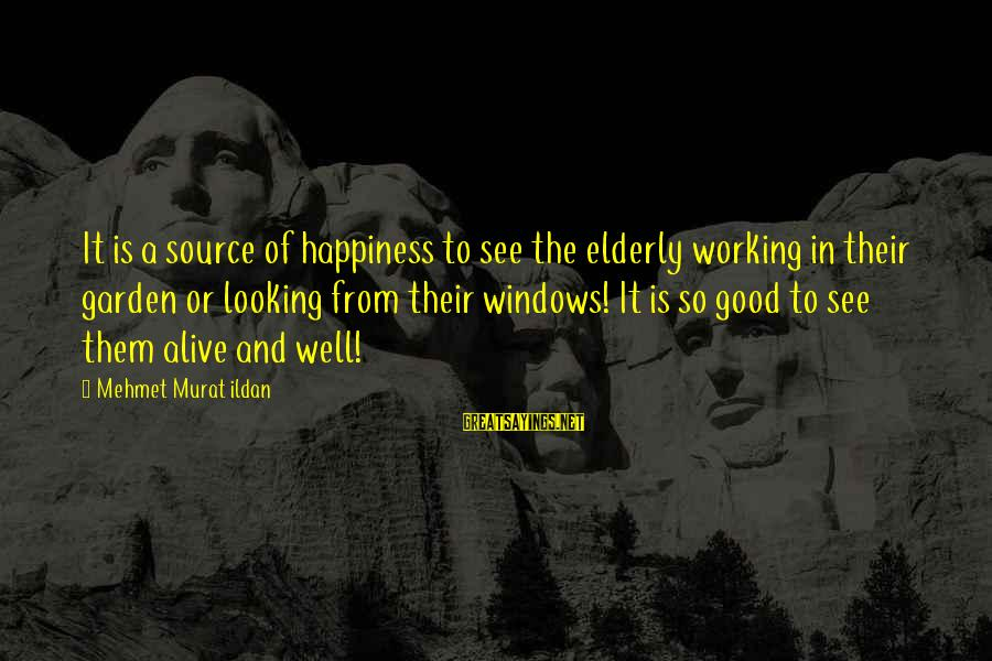 Good Looking Sayings By Mehmet Murat Ildan: It is a source of happiness to see the elderly working in their garden or