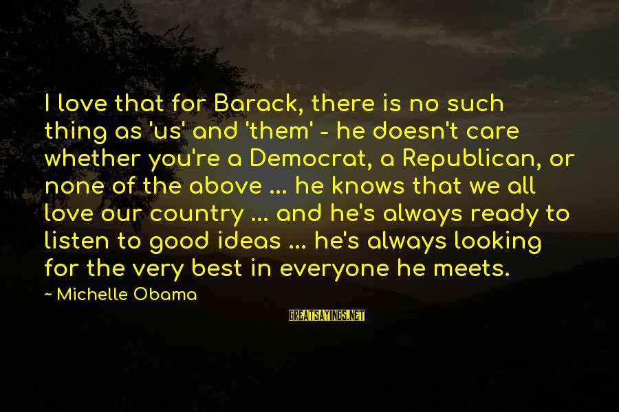 Good Looking Sayings By Michelle Obama: I love that for Barack, there is no such thing as 'us' and 'them' -