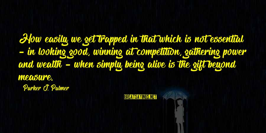 Good Looking Sayings By Parker J. Palmer: How easily we get trapped in that which is not essential - in looking good,