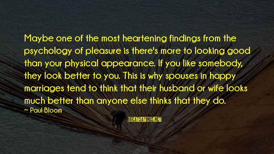 Good Looking Sayings By Paul Bloom: Maybe one of the most heartening findings from the psychology of pleasure is there's more