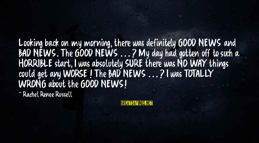 Good Looking Sayings By Rachel Renee Russell: Looking back on my morning, there was definitely GOOD NEWS and BAD NEWS. The GOOD