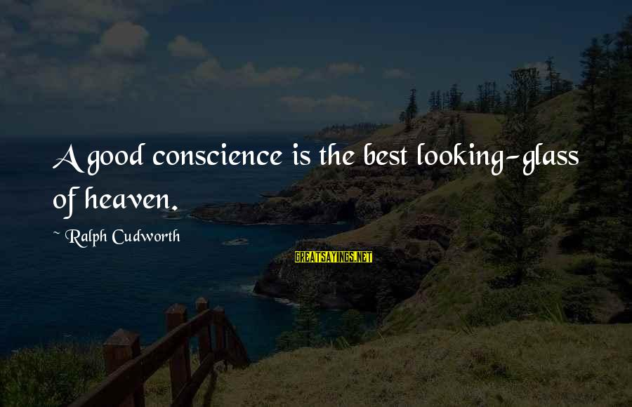 Good Looking Sayings By Ralph Cudworth: A good conscience is the best looking-glass of heaven.