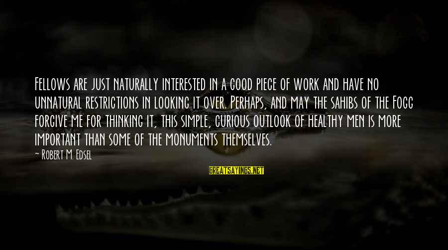 Good Looking Sayings By Robert M. Edsel: Fellows are just naturally interested in a good piece of work and have no unnatural