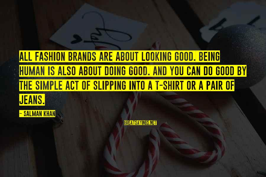 Good Looking Sayings By Salman Khan: All fashion brands are about looking good. Being Human is also about doing good. And