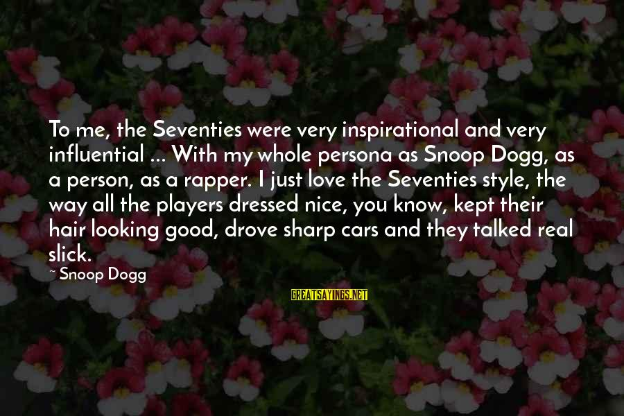 Good Looking Sayings By Snoop Dogg: To me, the Seventies were very inspirational and very influential ... With my whole persona