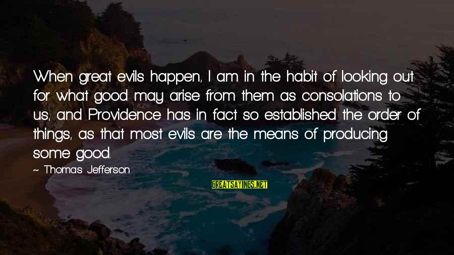 Good Looking Sayings By Thomas Jefferson: When great evils happen, I am in the habit of looking out for what good