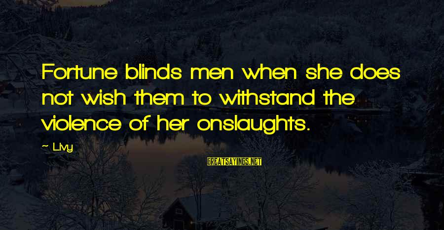 Good Luck For Exams Sayings By Livy: Fortune blinds men when she does not wish them to withstand the violence of her