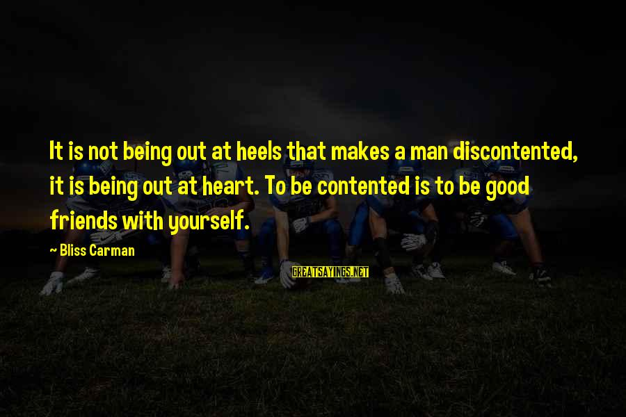 Good Man Friend Sayings By Bliss Carman: It is not being out at heels that makes a man discontented, it is being