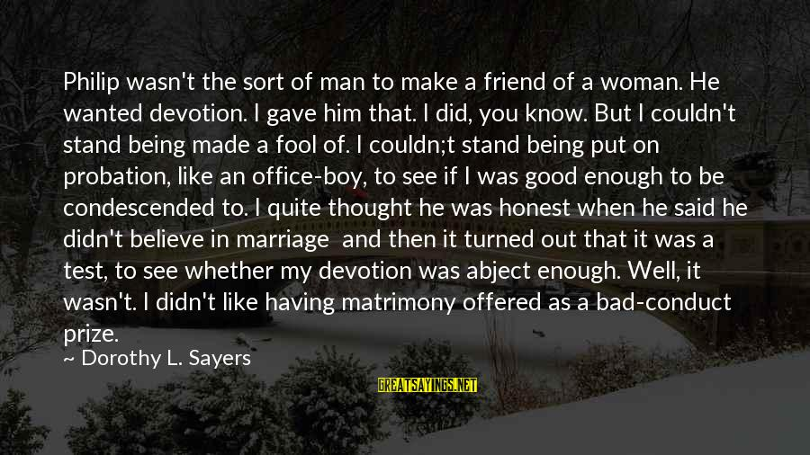 Good Man Friend Sayings By Dorothy L. Sayers: Philip wasn't the sort of man to make a friend of a woman. He wanted
