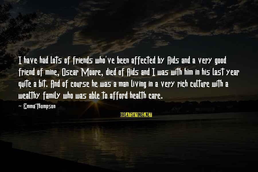 Good Man Friend Sayings By Emma Thompson: I have had lots of friends who've been affected by Aids and a very good