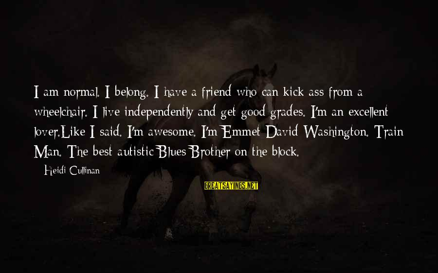 Good Man Friend Sayings By Heidi Cullinan: I am normal. I belong. I have a friend who can kick ass from a