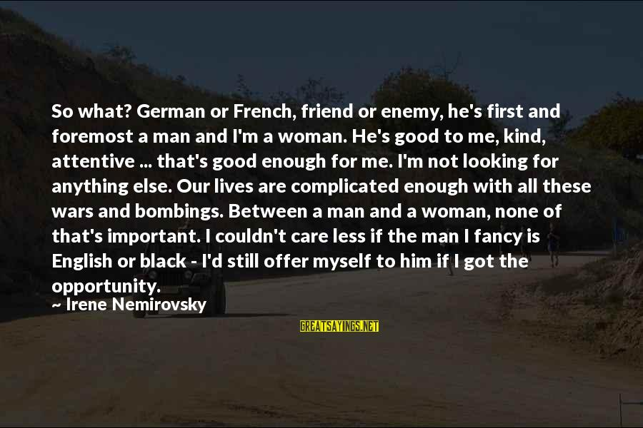 Good Man Friend Sayings By Irene Nemirovsky: So what? German or French, friend or enemy, he's first and foremost a man and