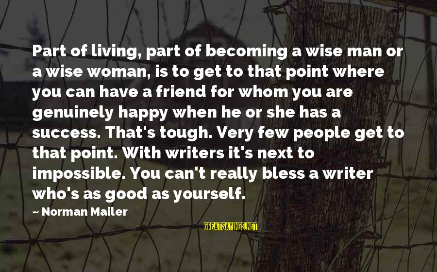 Good Man Friend Sayings By Norman Mailer: Part of living, part of becoming a wise man or a wise woman, is to