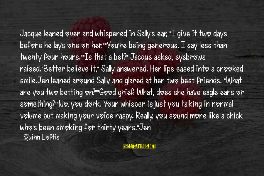"""Good Man Friend Sayings By Quinn Loftis: Jacque leaned over and whispered in Sally's ear, """"I give it two days before he"""