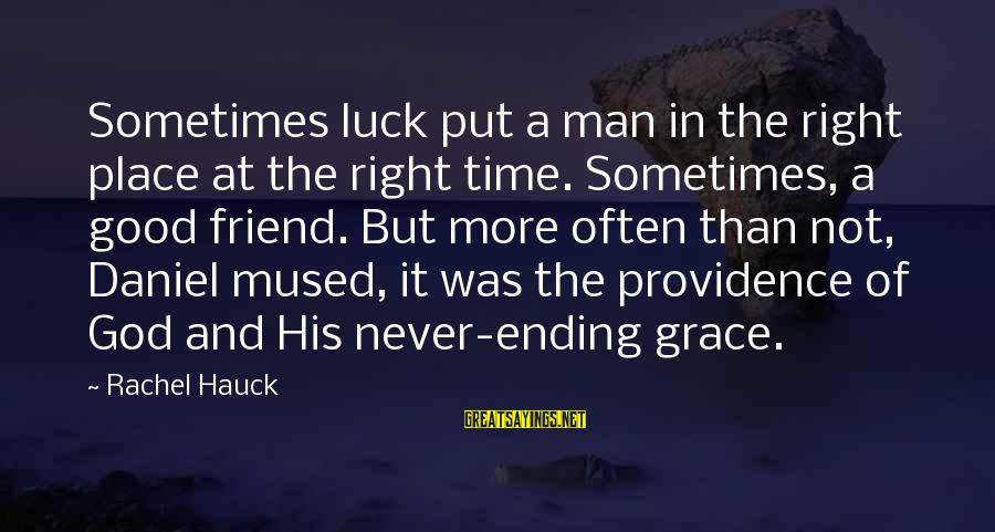 Good Man Friend Sayings By Rachel Hauck: Sometimes luck put a man in the right place at the right time. Sometimes, a