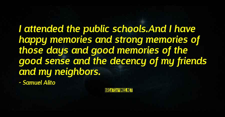 Good Memories With Friends Sayings By Samuel Alito: I attended the public schools.And I have happy memories and strong memories of those days