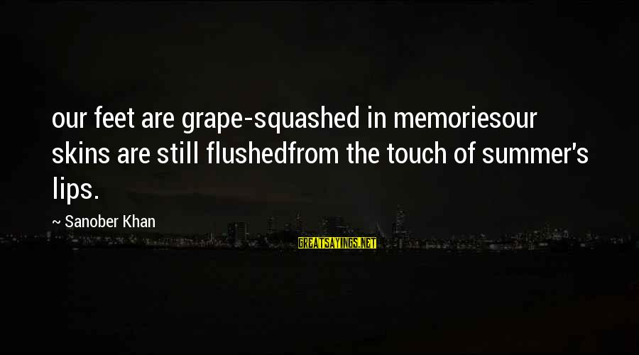 Good Memories With Friends Sayings By Sanober Khan: our feet are grape-squashed in memoriesour skins are still flushedfrom the touch of summer's lips.