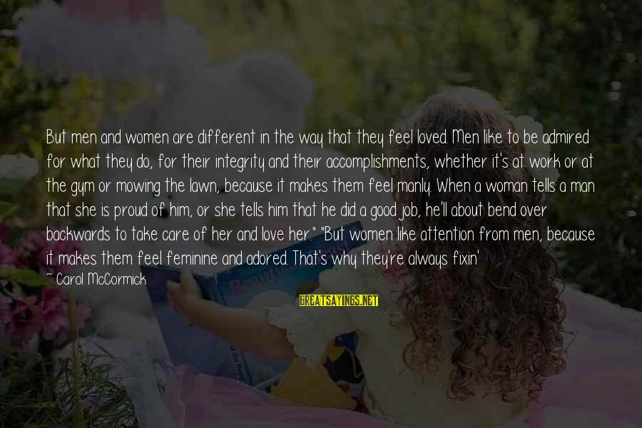 Good Men And Love Sayings By Carol McCormick: But men and women are different in the way that they feel loved. Men like
