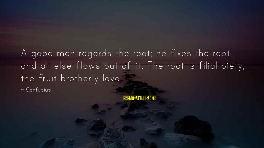Good Men And Love Sayings By Confucius: A good man regards the root; he fixes the root, and ail else flows out