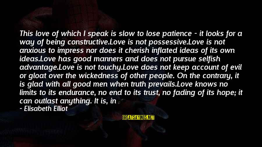Good Men And Love Sayings By Elisabeth Elliot: This love of which I speak is slow to lose patience - it looks for