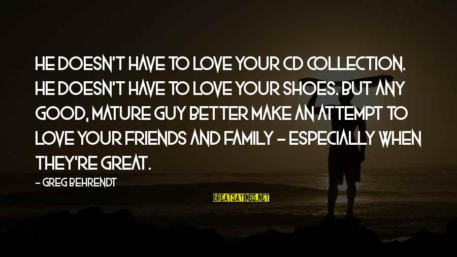Good Men And Love Sayings By Greg Behrendt: He doesn't have to love your CD collection. He doesn't have to love your shoes.