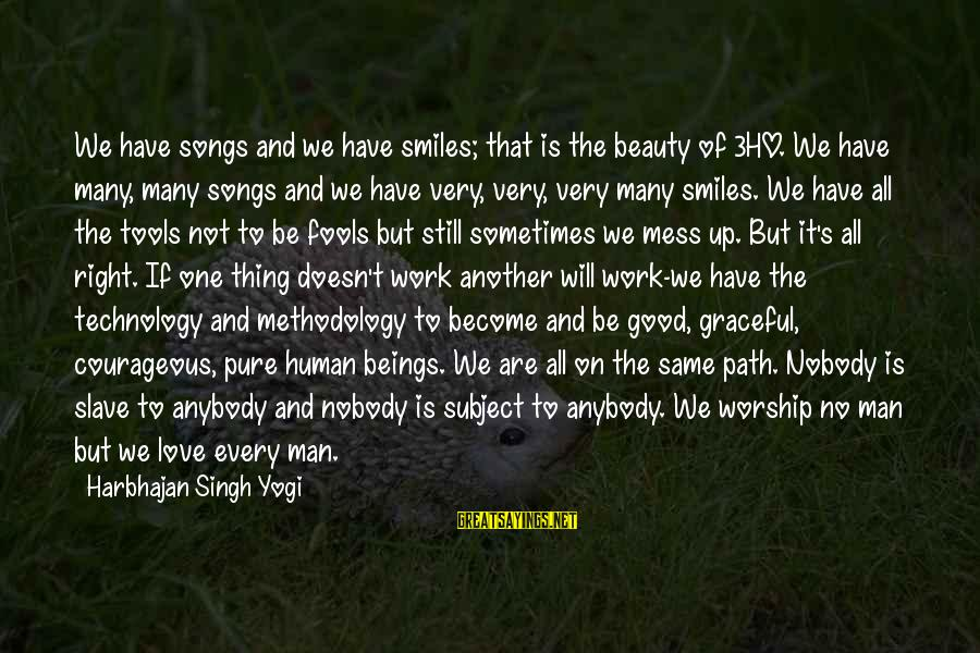 Good Men And Love Sayings By Harbhajan Singh Yogi: We have songs and we have smiles; that is the beauty of 3HO. We have