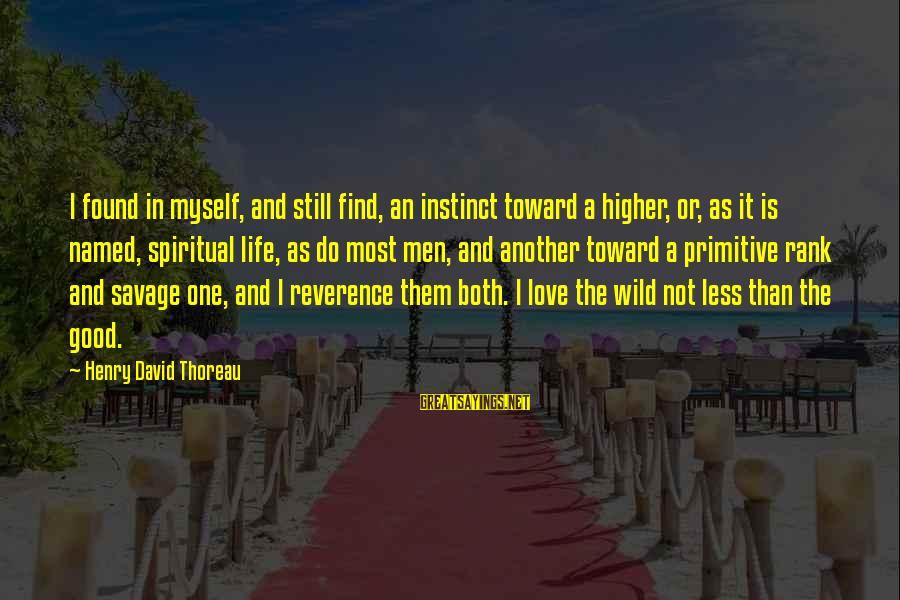 Good Men And Love Sayings By Henry David Thoreau: I found in myself, and still find, an instinct toward a higher, or, as it