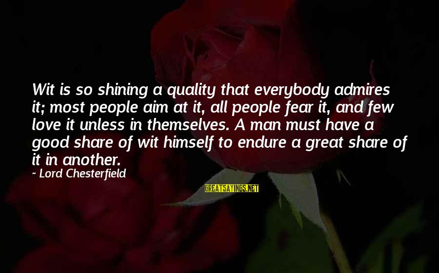 Good Men And Love Sayings By Lord Chesterfield: Wit is so shining a quality that everybody admires it; most people aim at it,