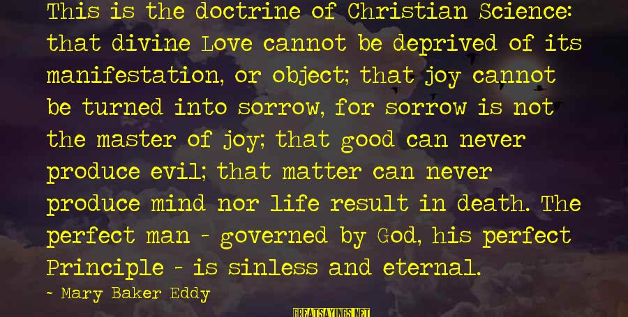 Good Men And Love Sayings By Mary Baker Eddy: This is the doctrine of Christian Science: that divine Love cannot be deprived of its