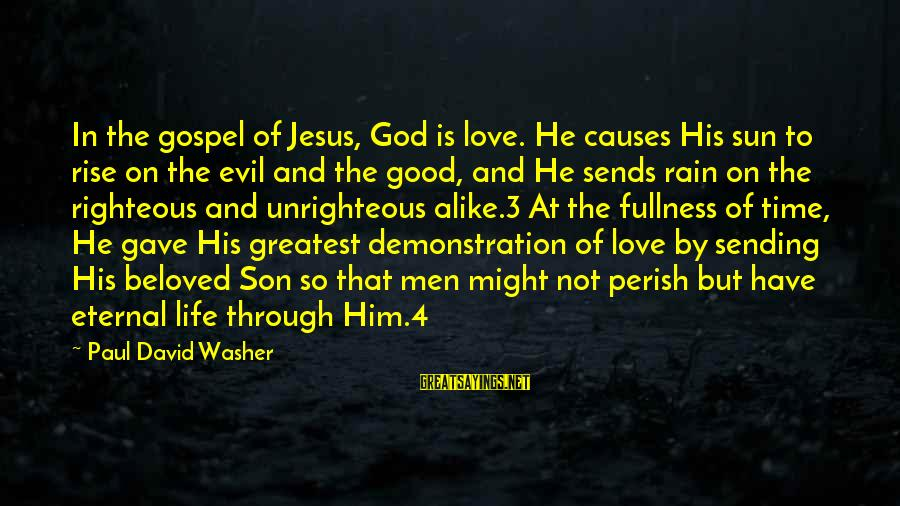 Good Men And Love Sayings By Paul David Washer: In the gospel of Jesus, God is love. He causes His sun to rise on