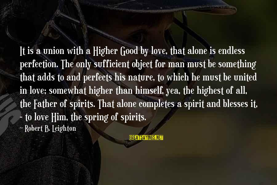 Good Men And Love Sayings By Robert B. Leighton: It is a union with a Higher Good by love, that alone is endless perfection.