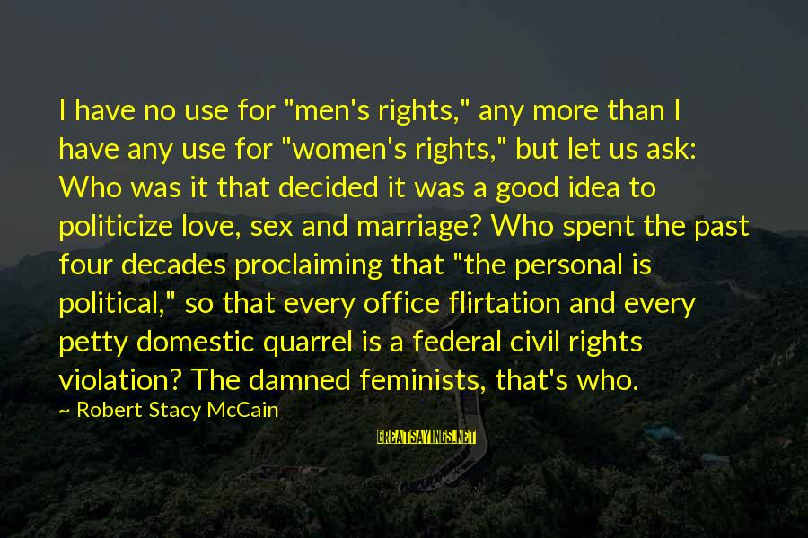 "Good Men And Love Sayings By Robert Stacy McCain: I have no use for ""men's rights,"" any more than I have any use for"