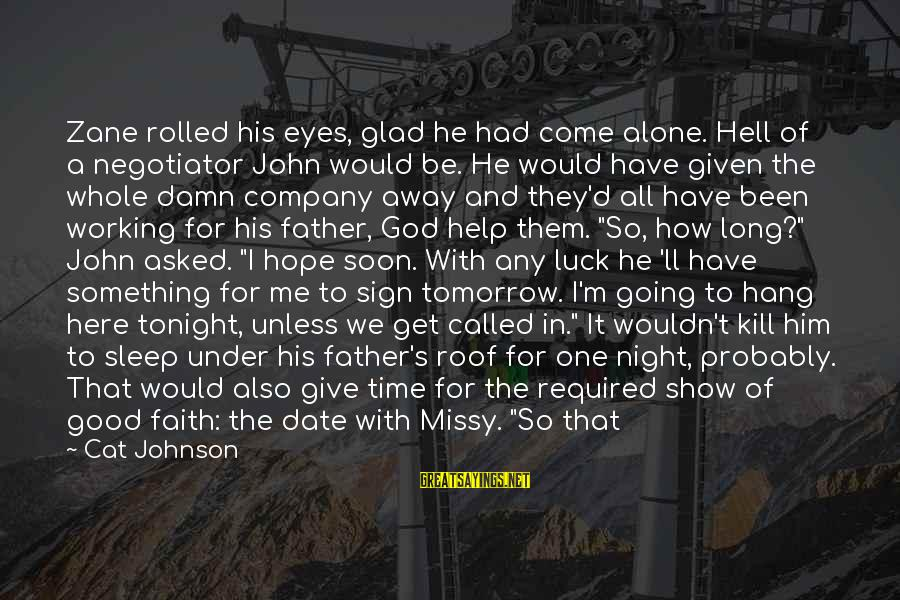 Good Night And Good Luck Sayings By Cat Johnson: Zane rolled his eyes, glad he had come alone. Hell of a negotiator John would
