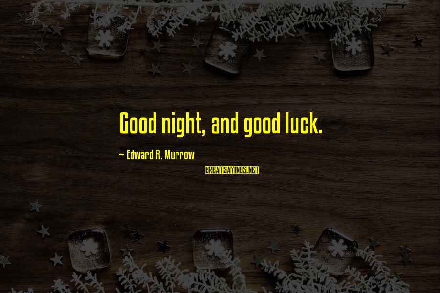 Good Night And Good Luck Sayings By Edward R. Murrow: Good night, and good luck.