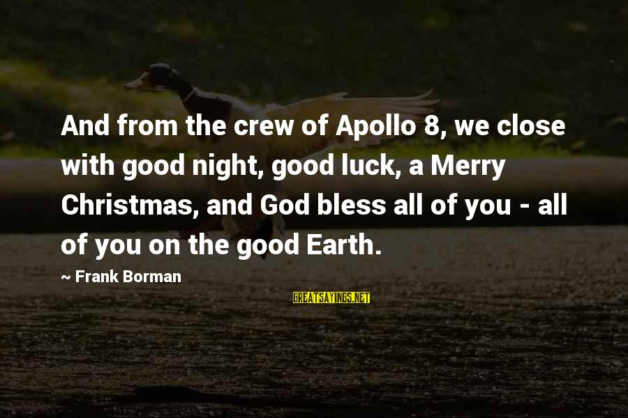 Good Night And Good Luck Sayings By Frank Borman: And from the crew of Apollo 8, we close with good night, good luck, a
