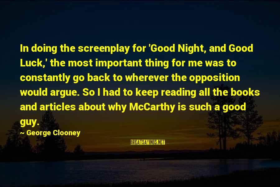 Good Night And Good Luck Sayings By George Clooney: In doing the screenplay for 'Good Night, and Good Luck,' the most important thing for