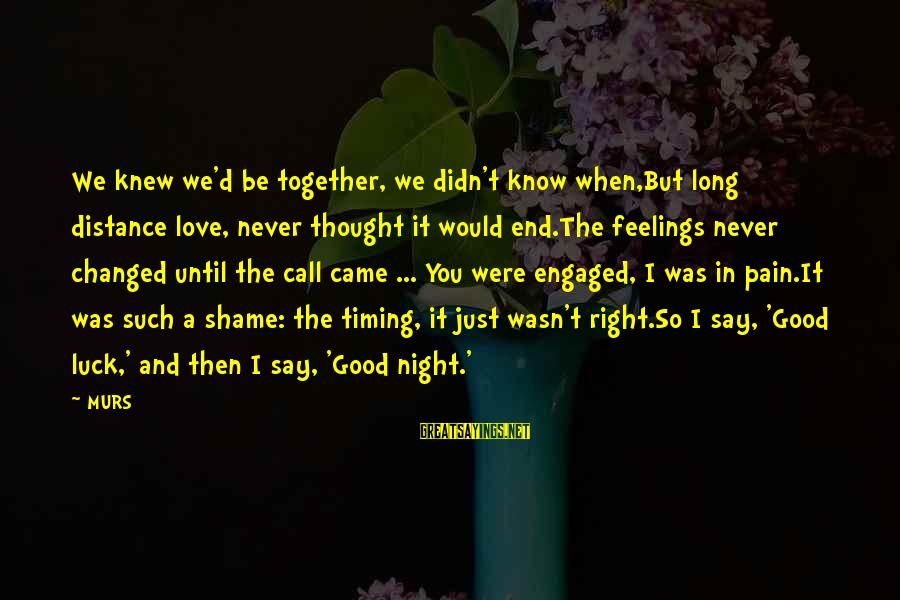 Good Night And Good Luck Sayings By MURS: We knew we'd be together, we didn't know when,But long distance love, never thought it