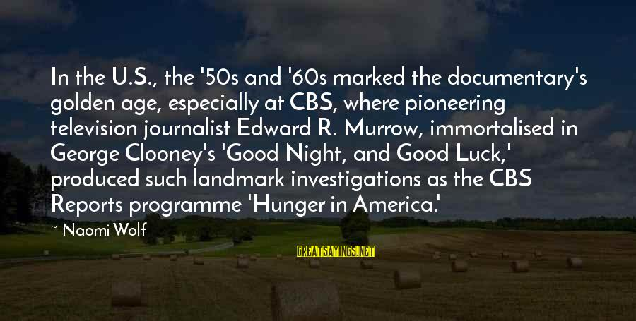 Good Night And Good Luck Sayings By Naomi Wolf: In the U.S., the '50s and '60s marked the documentary's golden age, especially at CBS,