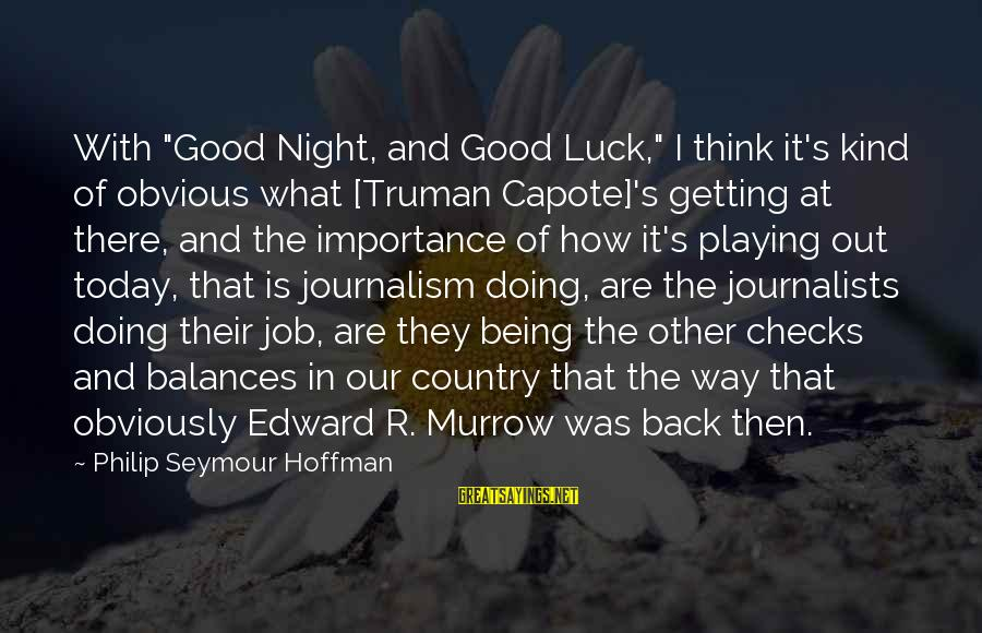 """Good Night And Good Luck Sayings By Philip Seymour Hoffman: With """"Good Night, and Good Luck,"""" I think it's kind of obvious what [Truman Capote]'s"""