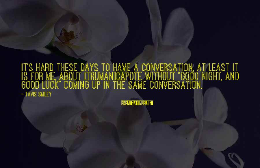 Good Night And Good Luck Sayings By Tavis Smiley: It's hard these days to have a conversation, at least it is for me, about